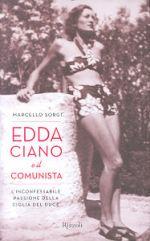 """""""Edda Ciano e il comunista. L'inconfessabile passione della figlia del duce"""""""