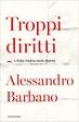 """Incontri con l'autore: Alessandro Barbano presenta """"Troppi diritti. L'Italia tradita dalla libertà"""""""