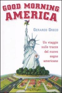 Il suo ultimo libro Good morning America. Un viaggio sulle tracce del nuovo sogno americano